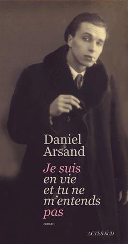 Daniel Arsand - Je suis en vie et tu ne m'entends pas