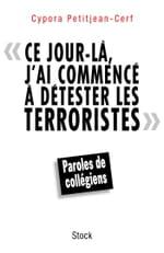 Ce jour-là, j'ai commencé à détester les terroristes de Cypora Petitjean-Cerf: Paroles de collégiens