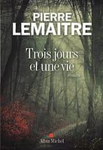 """""""Trois jours et une vie"""", Pierre Lemaitre fouille l'âme humaine et ses recoins obscurs"""