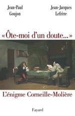 Ôte-moi d'un doute... l'énigme Corneille-Molière