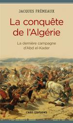 La conquête de l'Algérie, le début d'une guerre sans fin