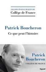 Ce que peut l'Histoire, la grande leçon de Boucheron