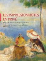 Les Impressionnistes en privé – Cent chefs-d'œuvre de collections particulières