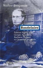 Le Baudelaire de Walter Benjamin, enfin exhumé & ressuscité