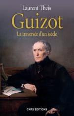 """""""Guizot"""", L'homme du dix-neuvième siècle"""