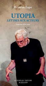 """Krystian Lupa, """"Utopia ‒ Lettres aux acteurs"""""""