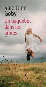 """Valentine Goby, """"Un paquebot dans les arbres"""""""