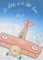 Le Pilote et le Petit Prince, la vie d'Antoine de Saint-Exupéry