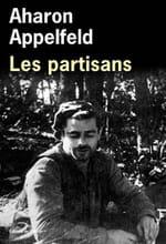 Les partisans de Aharon Appelfeld : Le courage au cœur