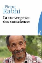 "Pierre Rabhi, ""La Convergence des consciences"""