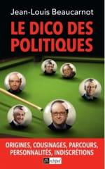 Le Dico des politiques - origines, cousinages, parcours, personnalités, indiscrétions