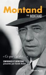 """Montand par Montand, """"Ce que j'ai dit"""", confidences et entretiens"""
