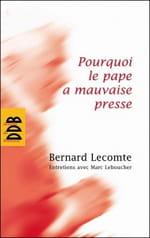 """Bernard Lecomte, """"Pourquoi le pape a mauvaise presse"""" : réductions et simplifications"""