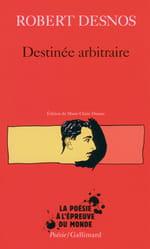 La destinée arbitraire de Robert Desnos