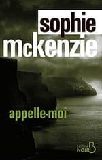 """Sophie McKenzie, """"Appelle-moi"""", un suspens psychologique effrayant"""