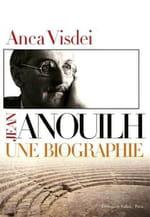 Anca Visdei, Jean Anouilh, une biographie