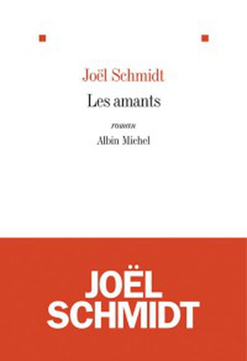 Joël Schmidt : Les amants, ou les épreuves de la passion