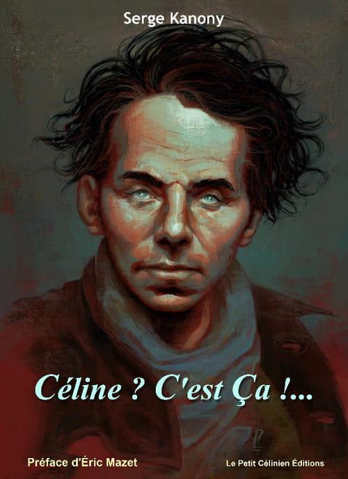 """Du nouveau sur Céline : le """"Céline ? C'est Ca !..."""" de Serge Kanony"""