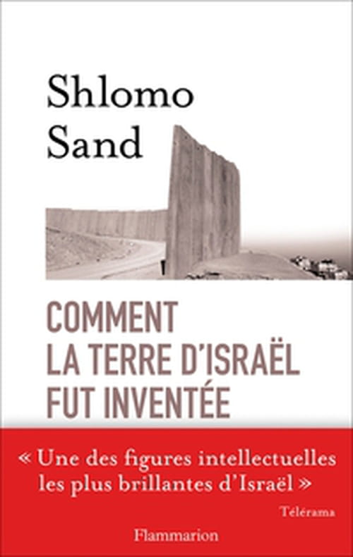 Comment la terre d'Israël fut inventée : Shlomo Sand persiste et signe