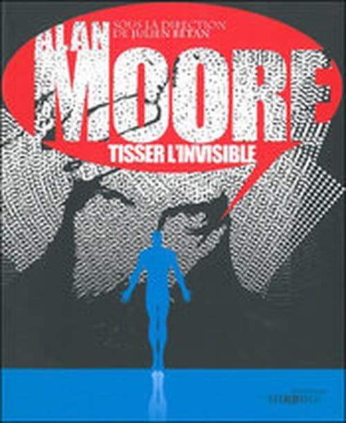 """""""Alan Moore"""", dans les secrets du mage"""