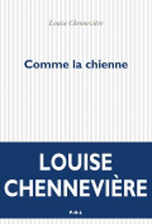 Louise Chennevière : chiennes de vie