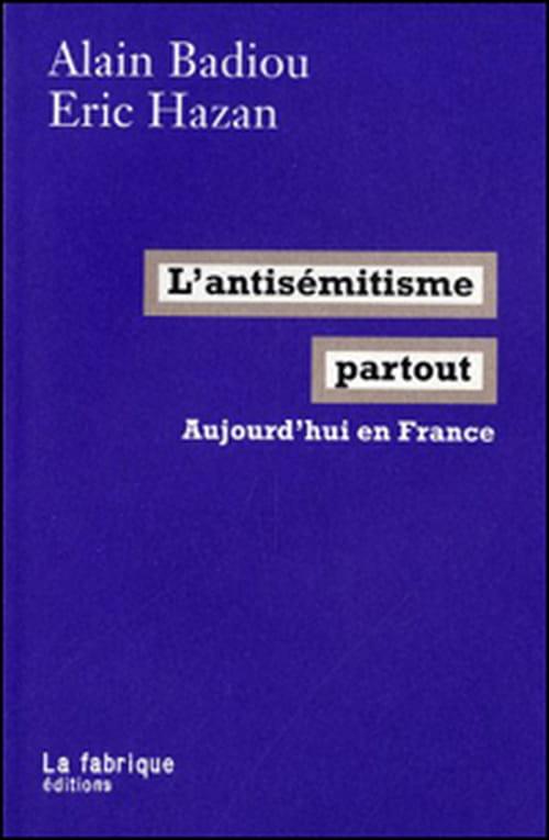 Tous antisémites ? Alain Badiou & Eric Hazan analysent cette manie de voir de l'antisémitisme partout
