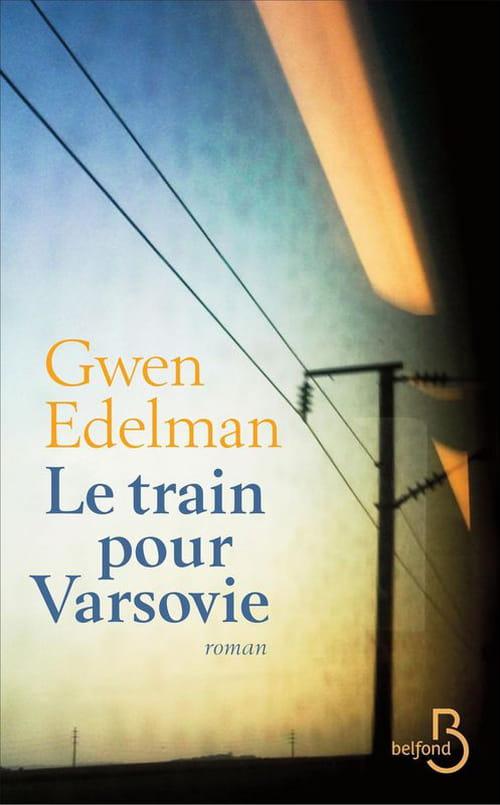 """Gwen Edelman, """"Le Train pour Varsovie"""", dépasser l'innommable"""