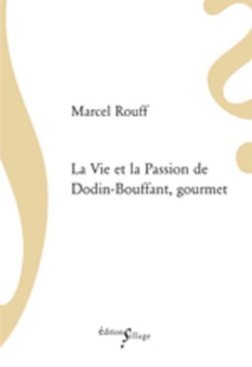 """Le grand classique culinaire de Marcel Rouff, """"La Vie et la passion de Dodin-Bouffant, gourmet"""""""