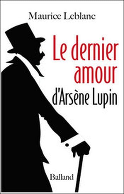Le Dernier amour d'Arsène Lupin, inédit caricatural et inutile de Maurice Leblanc