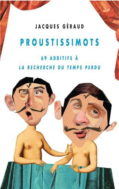 """Dix bonnes raisons de ne pas lire """"Proustissimots, 69 additifs à La Recherche du Temps perdu"""" de Jacques Géraud"""