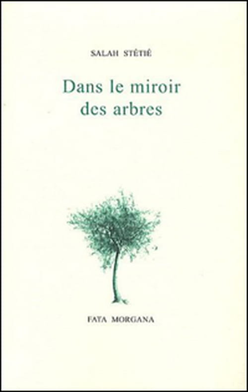 """""""Dans le miroir des arbres"""" de Salah Stétié : Pour une forêt de félicité"""