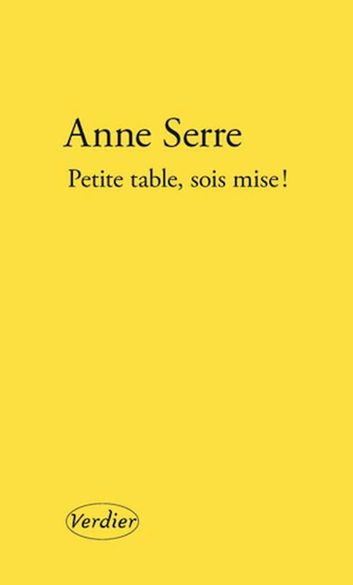 Anne Serre, Petite table, sois mise ! : Une vision solaire de la vie.