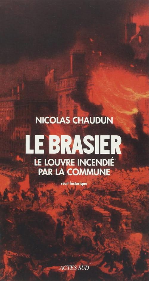 Le brasier, où comment le Louvre fut incendié par la Commune, par Nicolas Chaudun