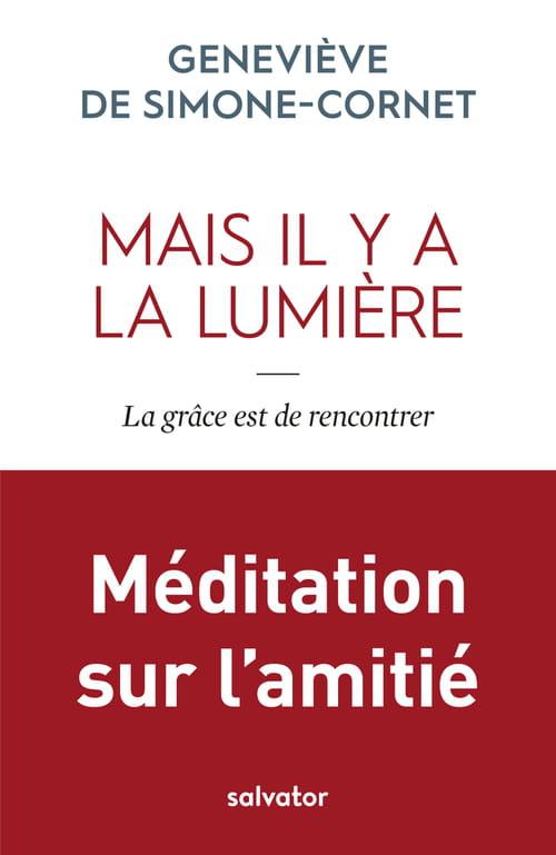Geneviève de Simone-Cornet, Mais il y a la lumière : La grâce est de rencontrer