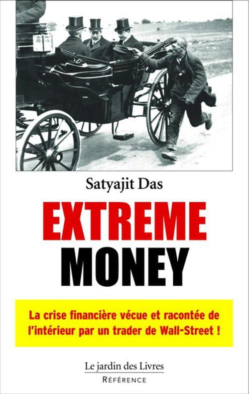 Satyajit Das, Extreme money : Précipité d'alchimie phynancière