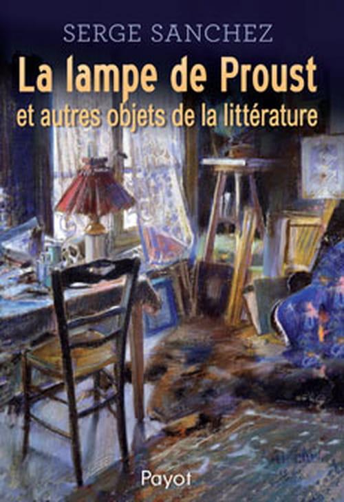 """""""La Lampe de Proust et autres objets de la littérature"""", promenade littéraire de Serge Sanchez"""