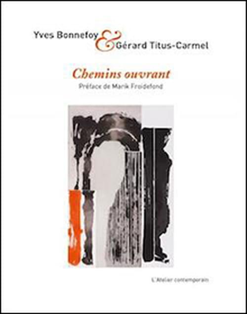 Yves Bonnefoy & Gérard Titus-Carmel : Chemins ouvrant, passage vers le Beau