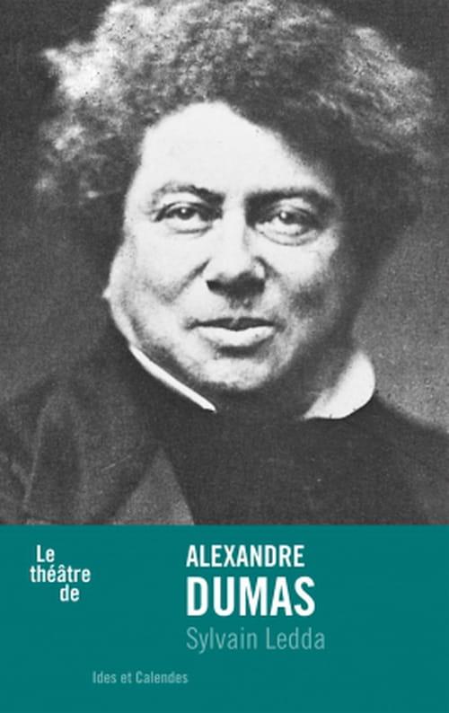 Alexandre Dumas, un romancier sur la scène