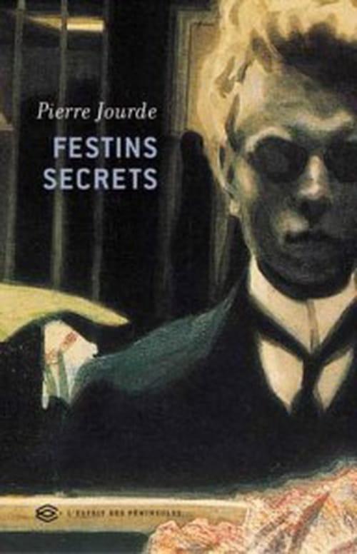 Si, vous aussi, vous n'aviez jamais été conviés aux Festins Secrets de Pierre Jourde…