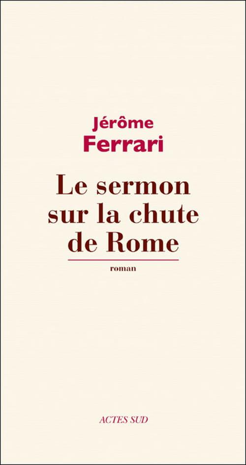 Jérôme Ferrari, Le sermon sur la chute de Rome car au-delà du réel rien n'est possible !