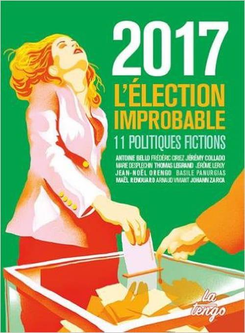 En 2017 ce sera (certainement) l'élection improbable