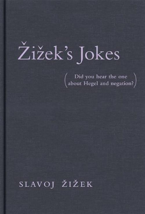 Slavoj Zizek, Zizek's Jokes : Pour les esprits rompus aux acrobaties de la philosophie