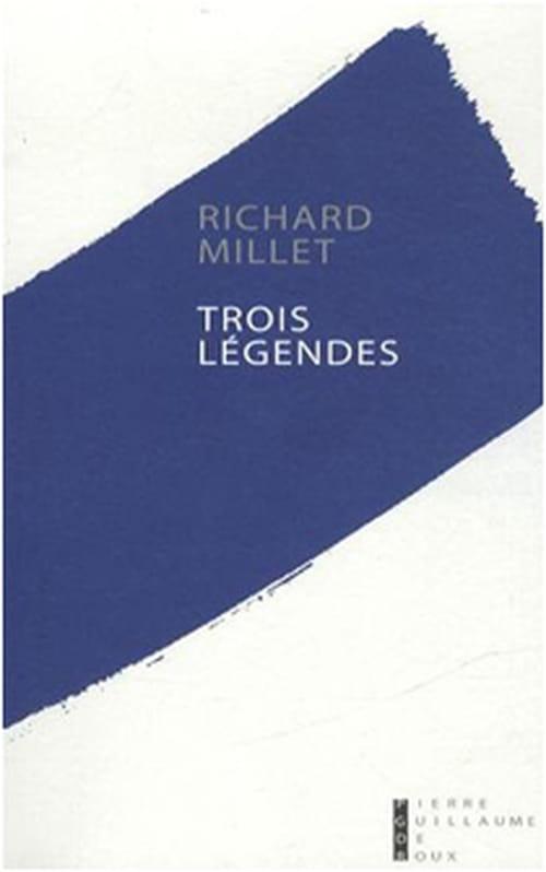 Trois légendes de Richard Millet : trois plaisirs de lecture