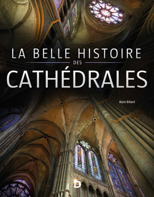 Les cathédrales, une longue histoire d'art et de foi