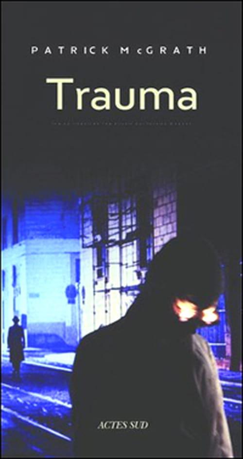 """En état de choc à la lecture du """"Trauma"""" de Patrick McGrath"""