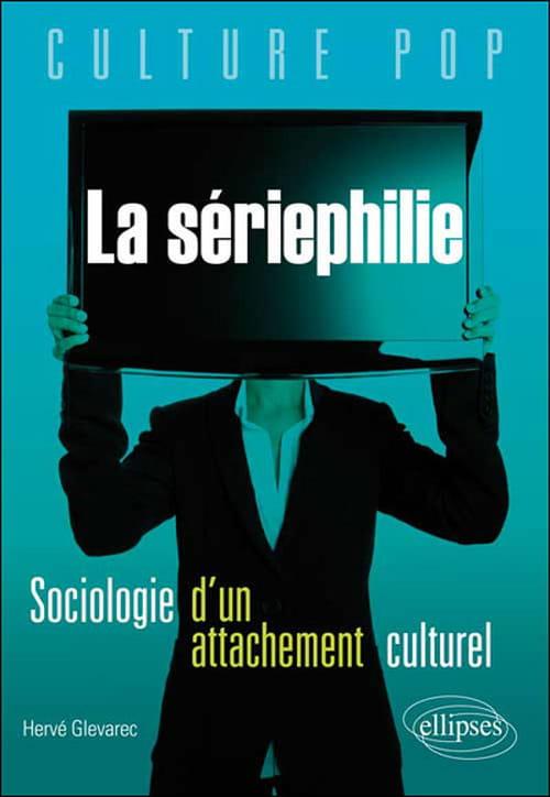 Sériephilie — Sociologie d'un attachement culturel