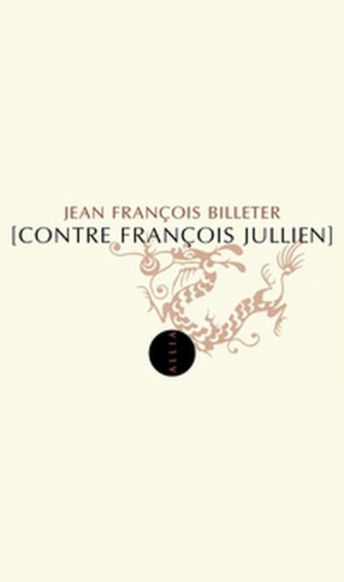 Contre François Jullien, charge de Jean François Billeter