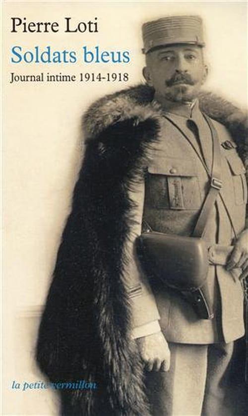 Pierre Loti : Soldats bleus, Journal intime 1914-1918