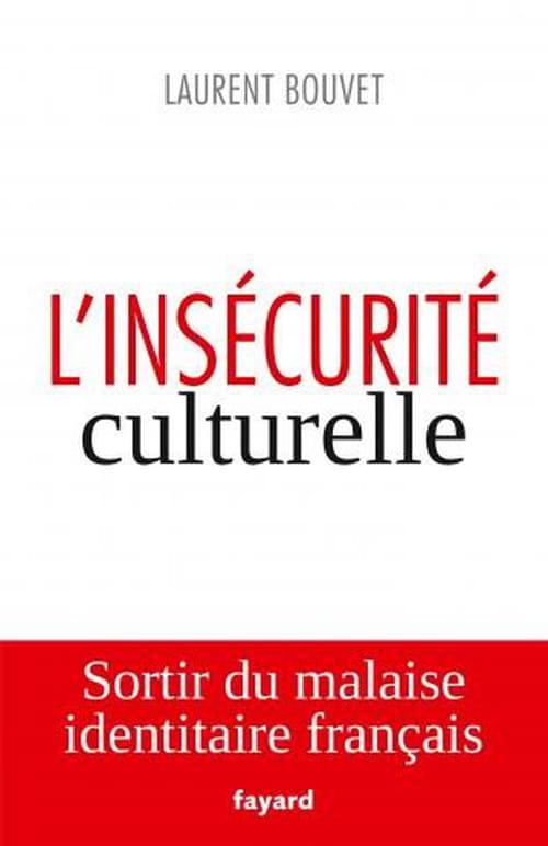 L'insécurité culturelle ou les sept erreurs de Laurent Bouvet