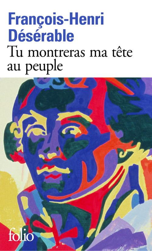 Tu montreras ma tête au peuple : François-Henri Désérable revisite la Révolution